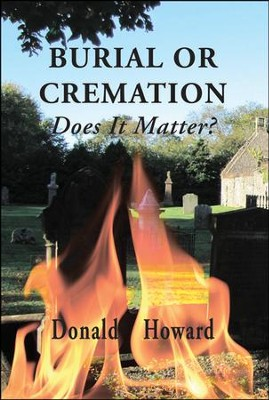 Burrial or Cremation: Does It Matter?   -     By: Donald Howard