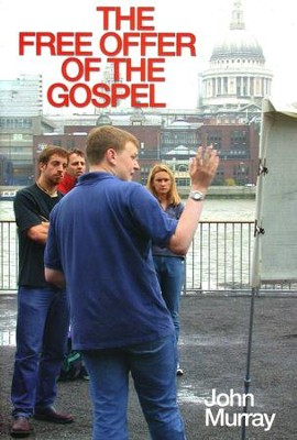 The Free Offer of the Gospel   -     By: John Murray