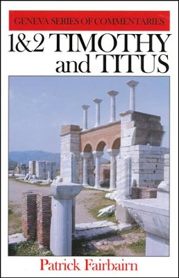 1 & 2 Timothy and Titus   -     By: Patrick Fairbairn