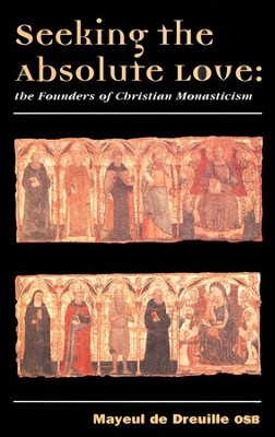 Seeking the Absolute Love: The Founders of Christian Monasticism   -     By: Mayeul de Dreuille