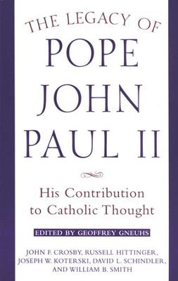 The Legacy of Pope John Paul II: His Contribution to Catholic   Thought  -     By: John Crosby, Russell Hittinger, Geoffrey Gneuhs