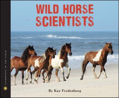 Wild Horse Scientists   -     By: Kay Frydenborg