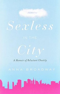 Sexless in the City: A Memoir of Reluctant Chastity   -     By: Anna Broadway