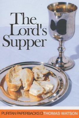 The Lord's Supper (Puritan Paperbacks)  -     By: Thomas Watson