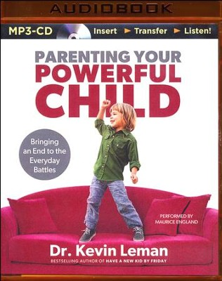Parenting Your Powerful Child: Bringing an End to the Everyday Battles - unabridged audiobook on MP3-CD  -     Narrated By: Maurice England     By: Dr. Kevin Leman