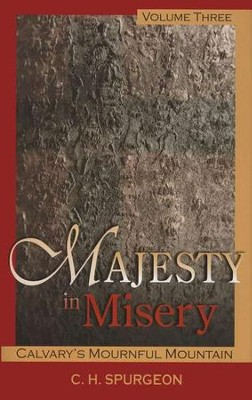 Majesty in Misery, Volume 3: Calvary's Mournful Mountain  -     By: Charles H. Spurgeon