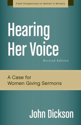 Hearing Her Voice, Revised Edition: A Case for Women Giving Sermons - eBook  -     By: John Dickson