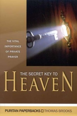 The Secret Key to Heaven: The Vital Importance of Private Prayer  -     By: Thomas Brooks