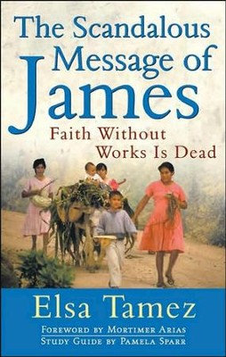 The Scandalous Message of James: Faith Without Works is Dead, Revised  -     By: Elsa Tamez