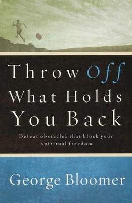 Throw Off What Holds You Back: How to Let Go of Traditions, Attitudes and Religious Mind-Sets  -     By: George Bloomer