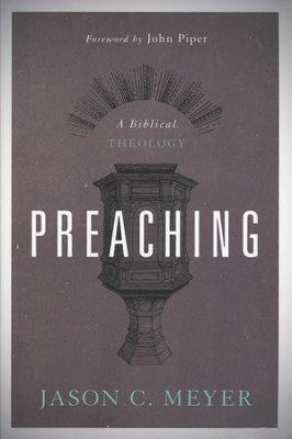 Preaching: A Biblical Theology  -     By: Jason C. Meyer
