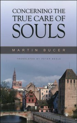 Concerning the True Care of Souls  -     By: Martin Bucer