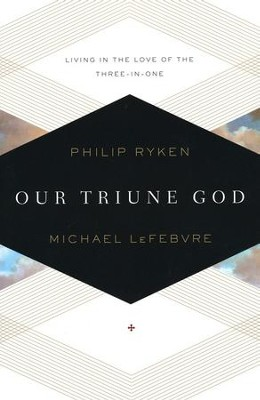 Our Triune God: Living in the Love of the Three-in-One  -     By: Philip Graham Ryken
