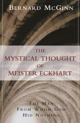 The Mystical Thought of Meister Eckhart   -     By: Bernard McGinn