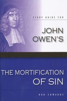 Study Guide for John Owen's 'The Mortification of Sin'   -     By: Rob Edwards