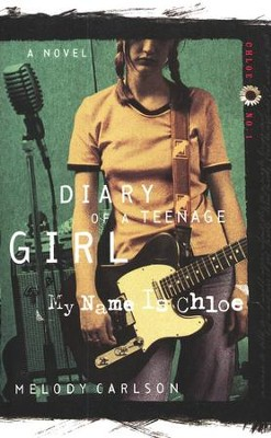 Diary of a Teenage Girl Series, Chloe #1: My Name Is Chloe   -     By: Melody Carlson
