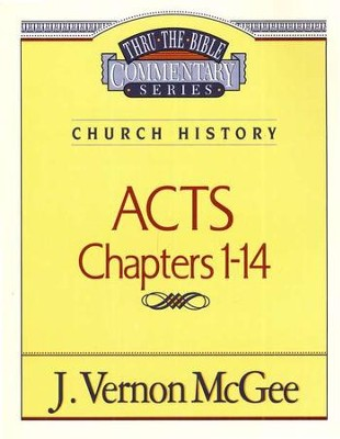 Thru the Bible Commentary: Acts Chapters 1-14   -     By: J. Vernon McGee