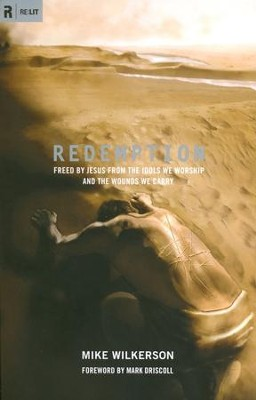 Redemption: Freed by Jesus from the Idols We Worship and the Wounds We Carry  -     By: Mike Wilkerson