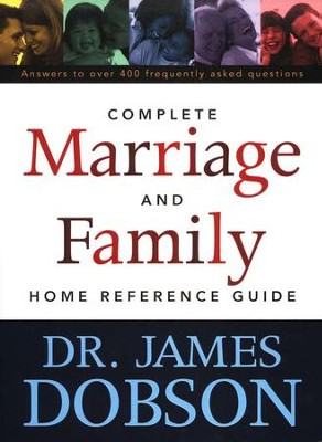 Complete Marriage and Family Home Reference Guide  -     By: Dr. James Dobson