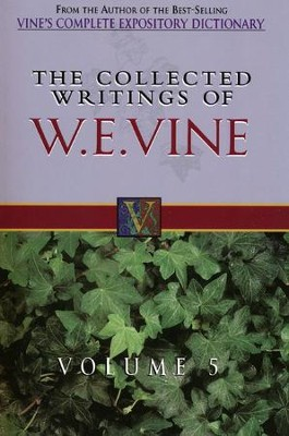 The Collected Writings of W. E. Vine - Volume  5  -     By: William Vine