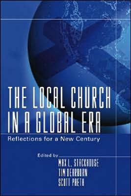 The Local Church in a Global Era: Reflections for a New Century  -     By: Max L. Stackhouse, Tim Dearborn, Scott R. Paeth