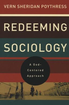 Redeeming Sociology: A God-Centered Approach  -     By: Vern Sheridan Poythress