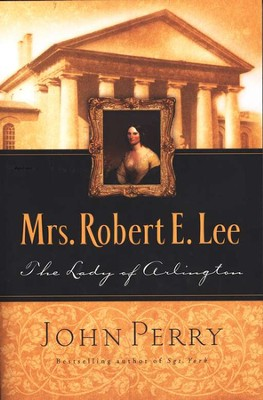 Mrs. Robert E. Lee:  The Lady of Arlington  -     By: John Perry