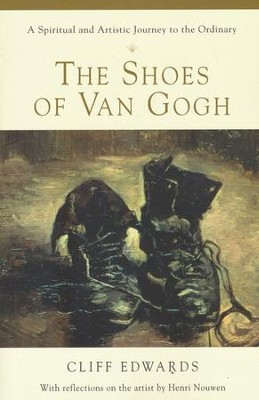 The Shoes of Van Gogh: A Spiritual and Artistic   Journey to the Ordinary  -     By: Cliff Edwards
