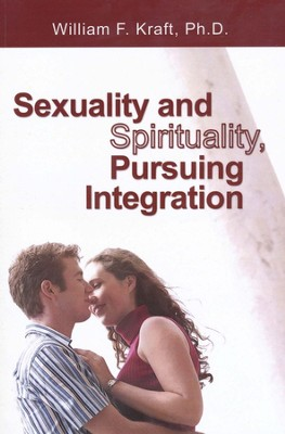 Sexuality and Spirituality, Pursuing Integration  -     By: William F. Kraft