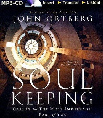 Soul Keeping: Caring for the Most Important Part of You - unabridged audiobook on MP3-CD  -     By: John Ortberg