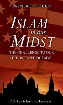 Islam in Our Midst: The Challenge to Our Christian Heritage  -     By: Patrick Sookhdeo