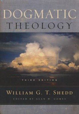 Dogmatic Theology, 3rd Edition   -     Edited By: Alan W. Gomes     By: William G.T. Shedd