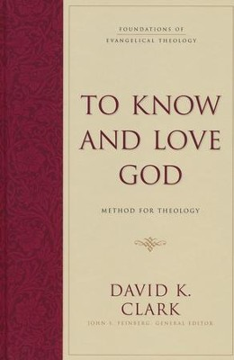 To Know and Love God: Method for Theology  -     By: David K. Clark