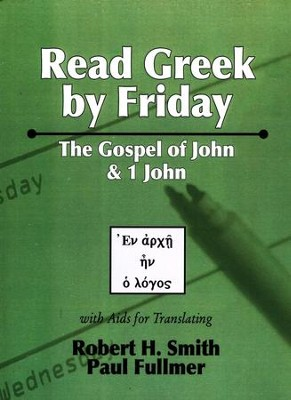 Read Greek by Friday: The Gospel of John and 1 John Volume 3  -     By: Robert Smith, Paul Fullmer