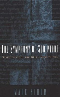 Symphony of Scripture: Making Sense of the Bible's Many Themes  -     By: Mark Strom