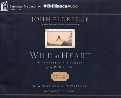 Wild at Heart: Discovering the Secret of a Man's Soul - abridged audiobook on CD   -     By: John Eldredge