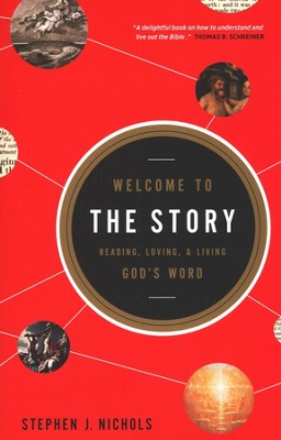 Welcome to the Story: Reading, Loving, and Living God's Word  -     By: Stephen Nichols
