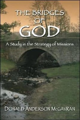 Bridges of God: A Study in the Strategy of Missions   -     By: Donald A. McGavran