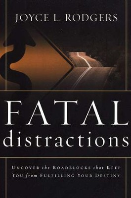 Fatal Distractions: Uncover the Roadblocks That Keep You From Fulfilling Your Destiny  -     By: Joyce Rodgers