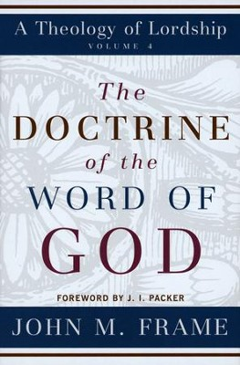 The Doctrine of the Word of God  -     By: John M. Frame