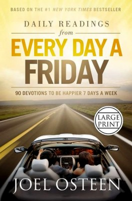 Daily Readings from Every Day a Friday: How to Be Happier 7 Days a Week, Largeprint  -     By: Joel Osteen