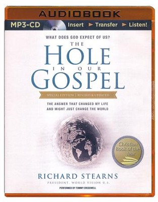 The Hole in Our Gospel Special Edition: What Does God Expect of Us? The Answer That Changed My Life and Might Just Change the World - unabridged audiobook on MP3-CD  -     By: Richard Stearns