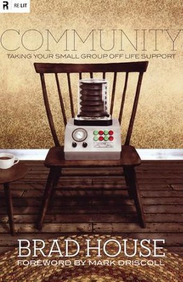 Community: Taking Your Small Group off Life Support  -     By: Brad House