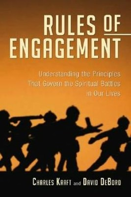 The Rules of Engagement: Understanding the Principles That Govern the Spiritual Battles in Our Lives  -     By: Charles H. Kraft