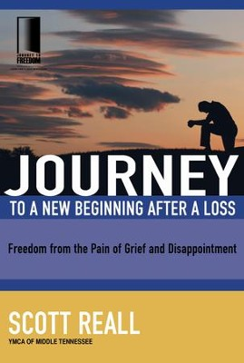 Journey to a New Beginning after Loss: Freedom from the Pain of Grief and Disappointment - eBook  -     By: Scott Reall