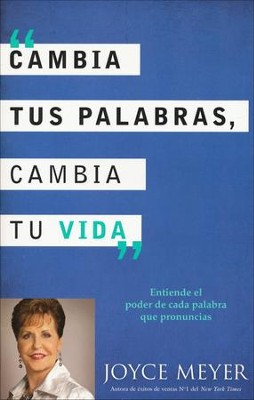 Cambia Tus Palabras, Cambie Tu Vida: Entender el Poder  de Cada Palabra que Disces, Change Your Words, Spanish  -     By: Joyce Meyer