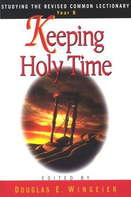 Keeping Holy Time: Studying the Revised Common Lectionary, Year B  -     By: Douglas E. Wingeier