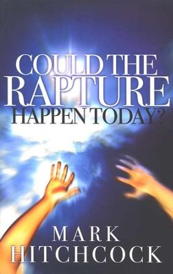 Could the Rapture Happen Today?  -     By: Mark Hitchcock