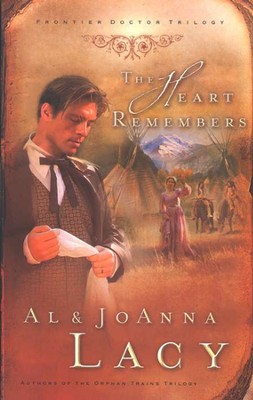 The Heart Remembers, Frontier Doctors Trilogy #3   -     By: Al Lacy, JoAnna Lacy