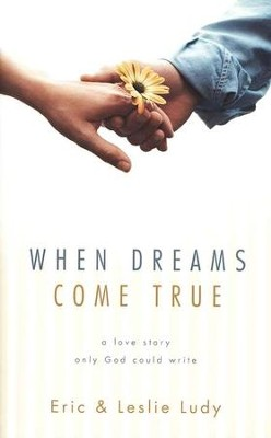 When Dreams Come True: A Love Story Only God Could Write, Updated Edition  -     By: Eric Ludy, Leslie Ludy